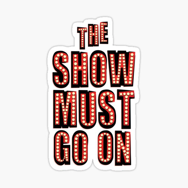 The Show Must Go On! Sticker