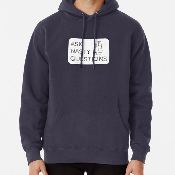 Ask Nasty Questions Pullover Hoodie