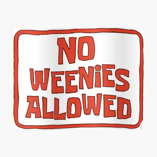 No Weenies Allowed - Spongebob Poster