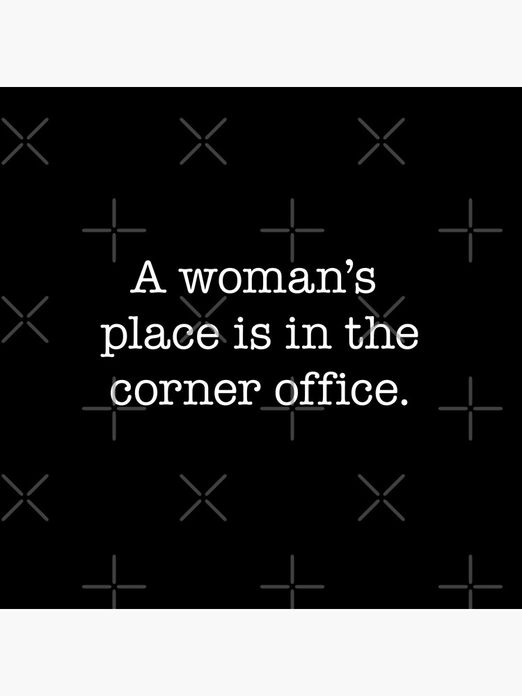 A woman's place is in the corner office - white type by VonBraun