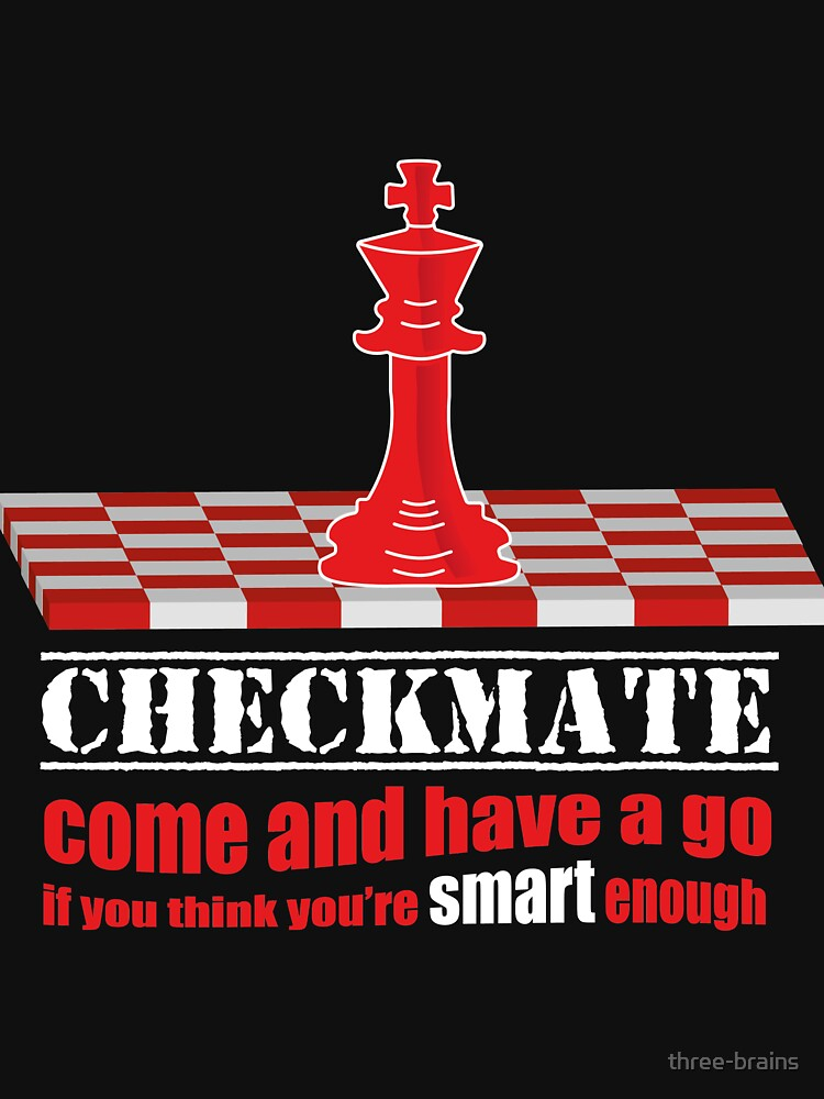 Checkmate come and have a go by three-brains