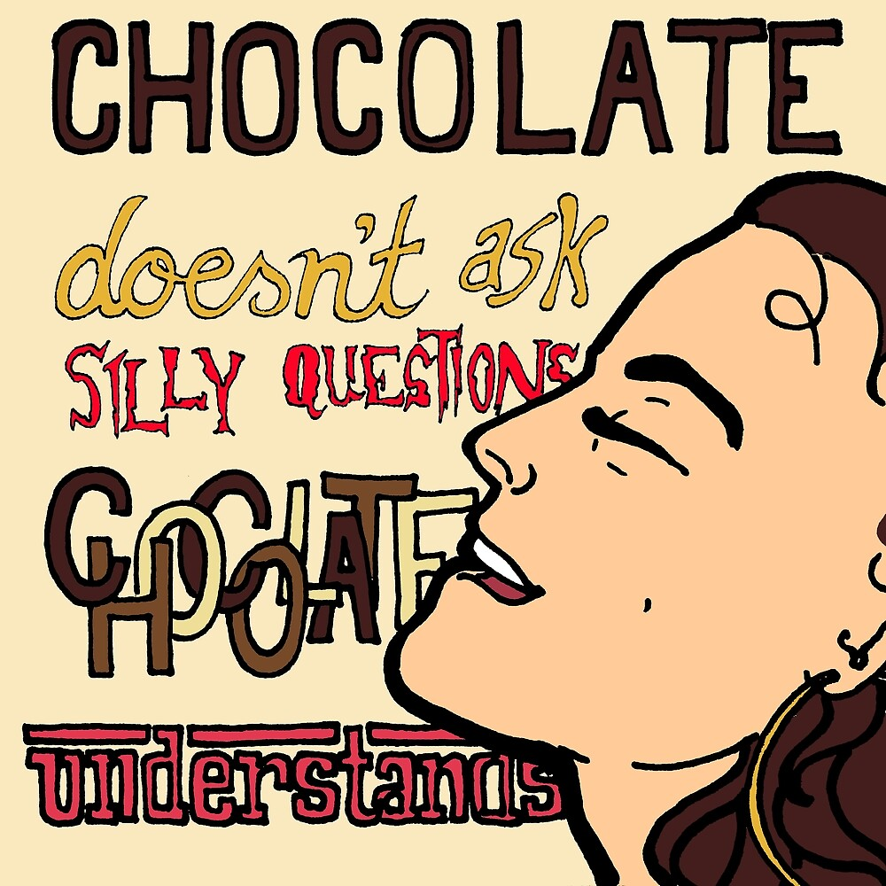 Chocolate Doesn't Ask Silly Questions, Chocolate Understands by Jodi Gray