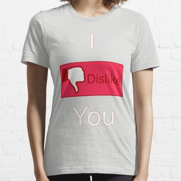I Dislike You (Facebook parody) Essential T-Shirt