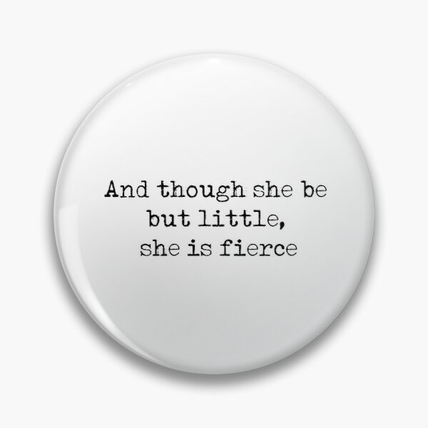 And though she be but little, she is fierce - William Shakespeare quote Pin