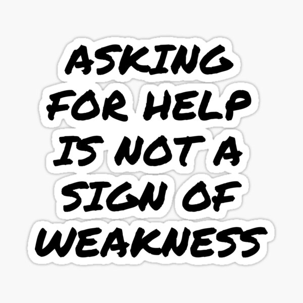 Asking for Help is not a Sign of Weakness - Mental Health Awareness Sticker