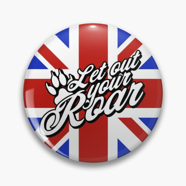 "Button - UK ""Let out your roar"" Pin"