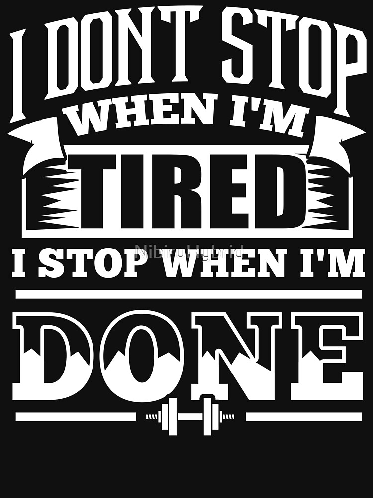 I Dont Stop When Im Tired I Stop When Im Done Gym Unisex T