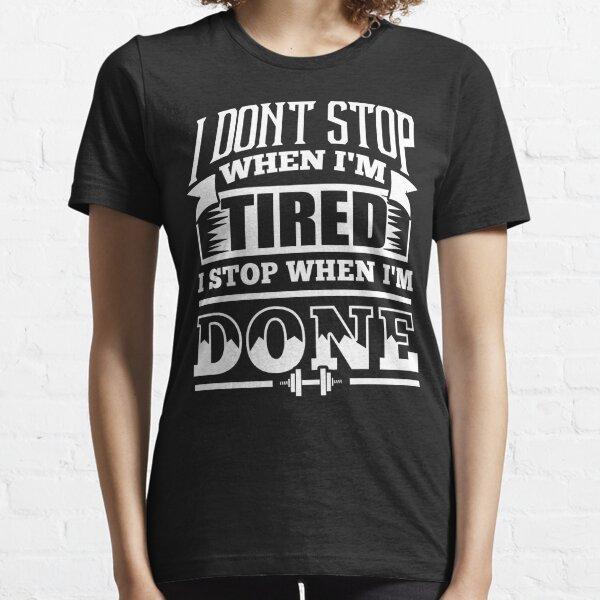 I Don't Stop When I'm Tired I Stop When I'm Done Gym Essential T-Shirt