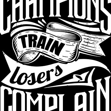Champions Train Losers Complain Gym Sports by NibiruHybrid