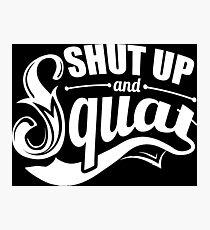 Shut Up And Squat Gym Fitness Photographic Print