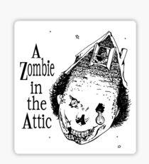 Zombie In The Attic Sticker Design