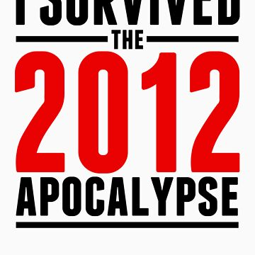 """I Survived the 2012 Apocalypse"" Shirt by Survived2012"