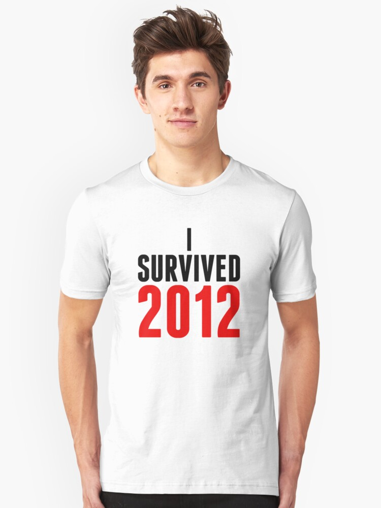 """I Survived 2012"" Shirt Unisex T-Shirt Front"