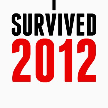 """I Survived 2012"" Shirt by Survived2012"
