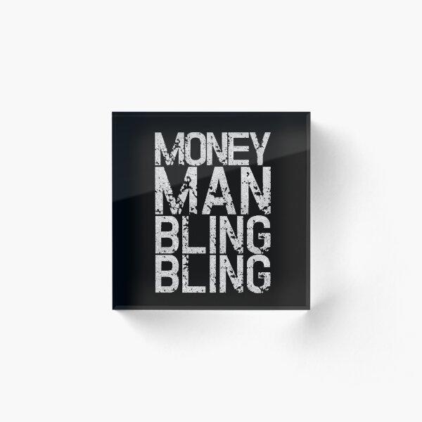 Swag Gangsta Statement - Money Man Bling Bling Acrylic Block