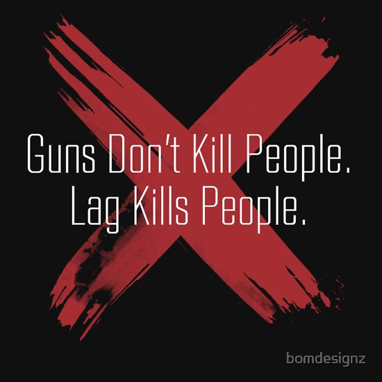 TShirtGifter presents: Guns don't kill people, lag kills people