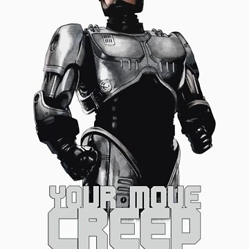 "RoboCop ""Your Move, Creep."" by tnjdesigns"