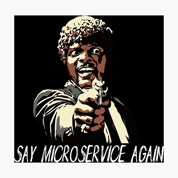 SAY MICROSERVICE AGAIN Photographic Print