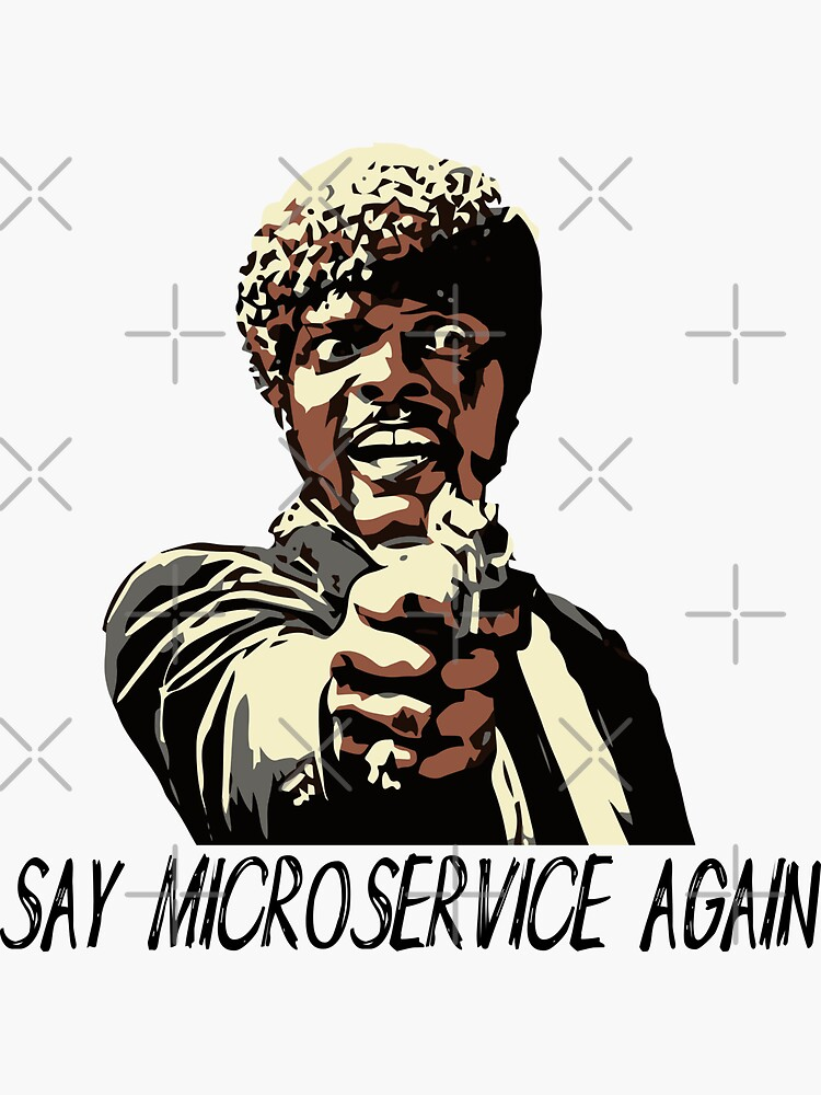 SAY MICROSERVICE AGAIN by grantsewell