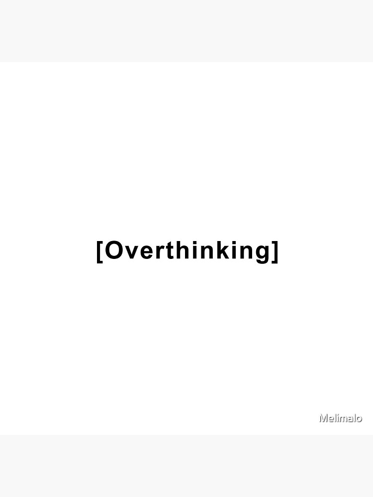Overthinking Quote  by Melimalo