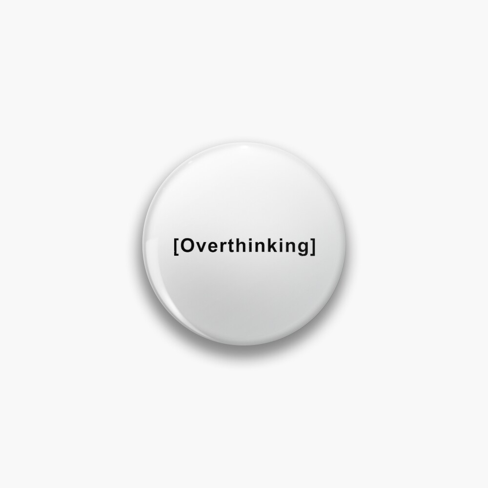 Overthinking Quote  Pin
