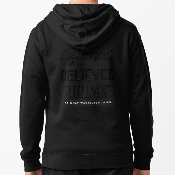 Blessed is she who Believed Zipped Hoodie