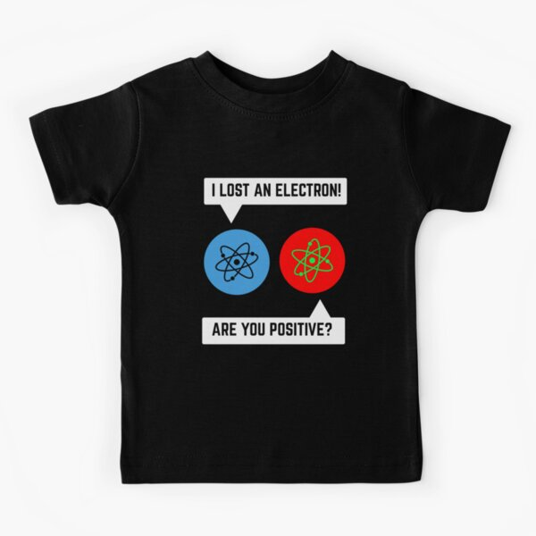 i lost an electron are you positive chemistry math Kids T-Shirt