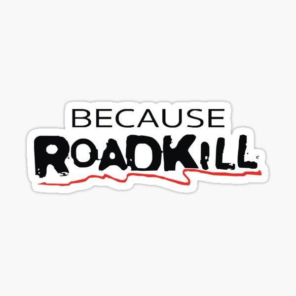 Because roadkill you Sticker