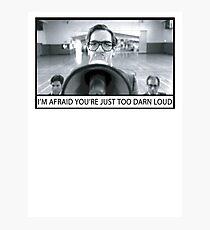 Too Darn Loud Photographic Print