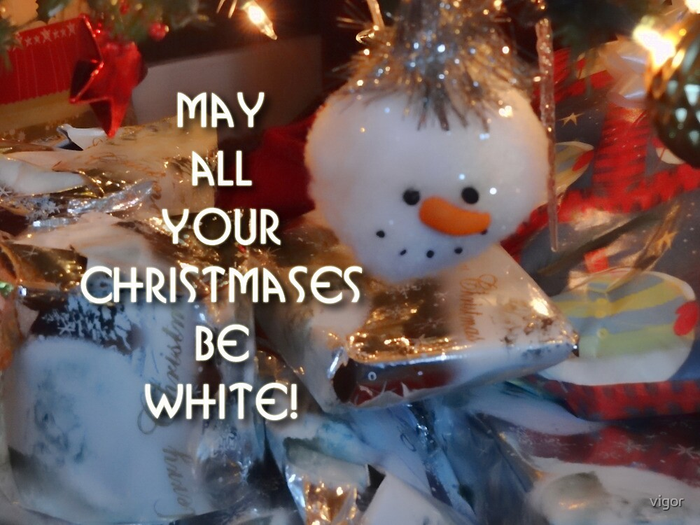 May all your Christmases be white! by vigor