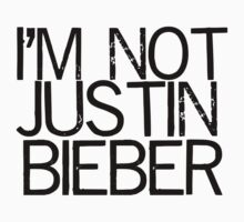 I'M NOT JUSTIN BIEBER