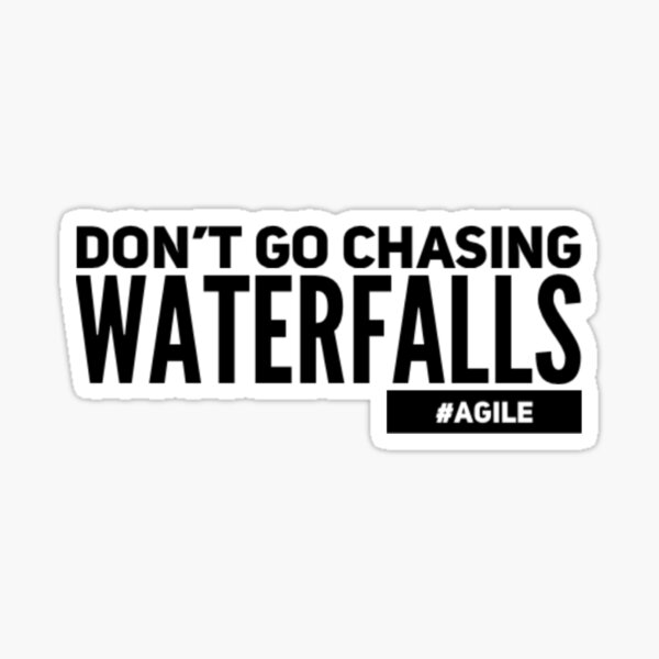 Dont go chasing waterfalls #agile Sticker