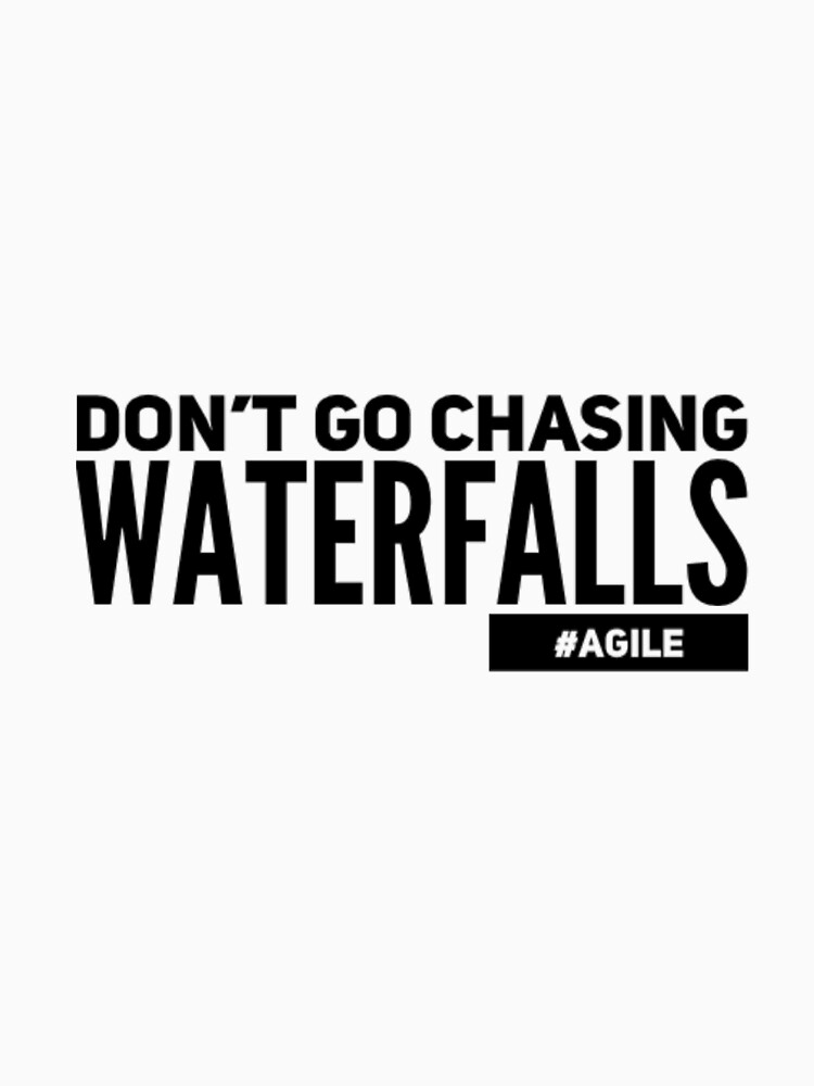 Dont go chasing waterfalls #agile by Oasie