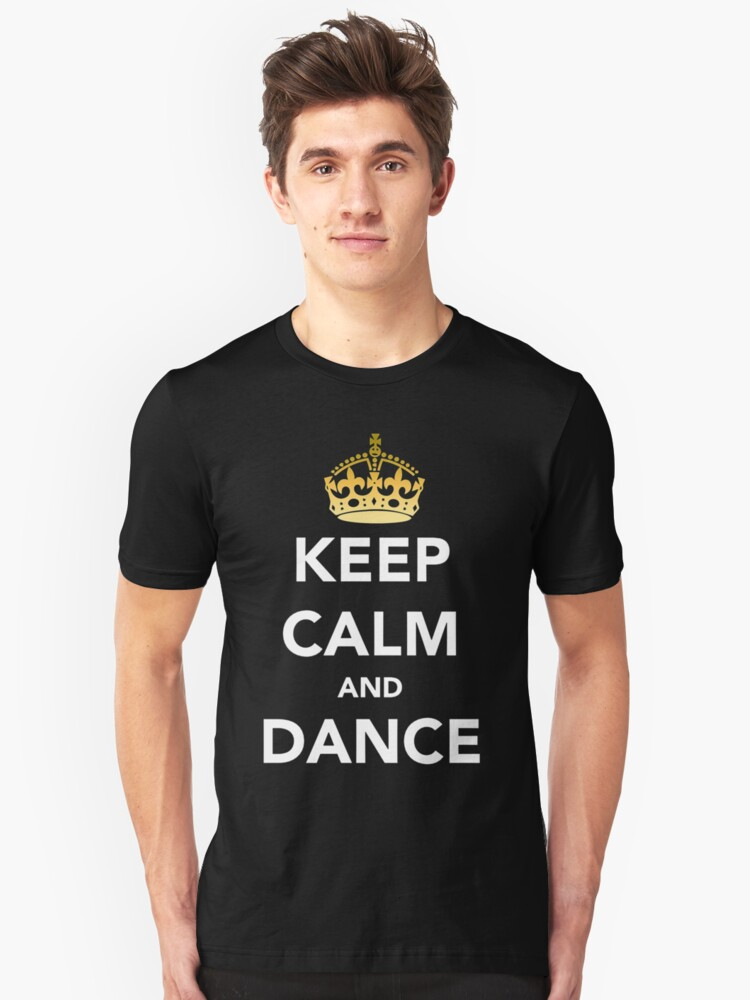 Keep Calm and Dance! - Crowned Unisex T-Shirt Front