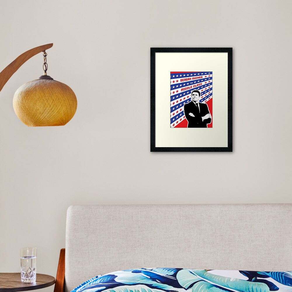 Reagan Ruined the Middle Class Framed Art Print
