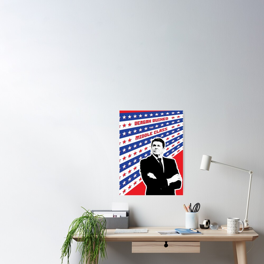 Reagan Ruined the Middle Class Poster