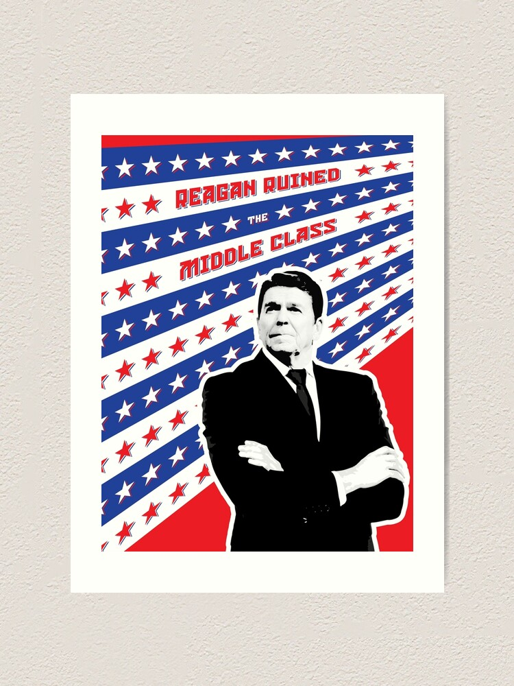 Alternate view of Reagan Ruined the Middle Class Art Print