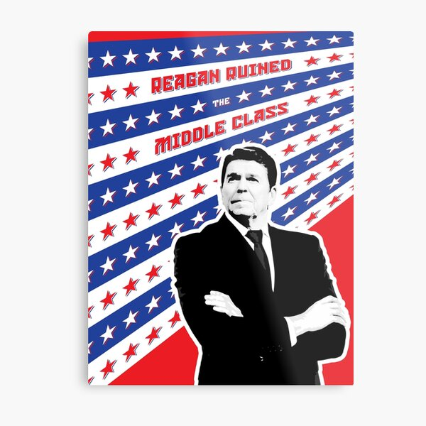 Reagan Ruined the Middle Class Metal Print