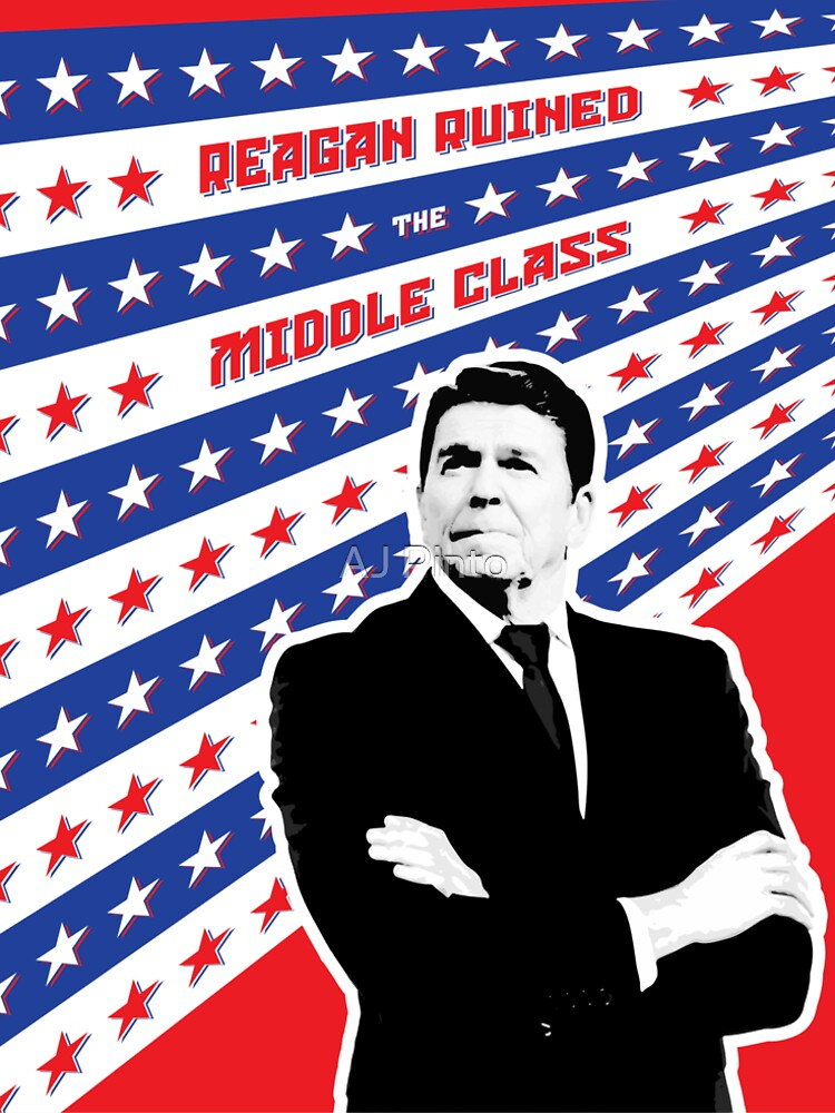 Reagan Ruined the Middle Class by ajpinto
