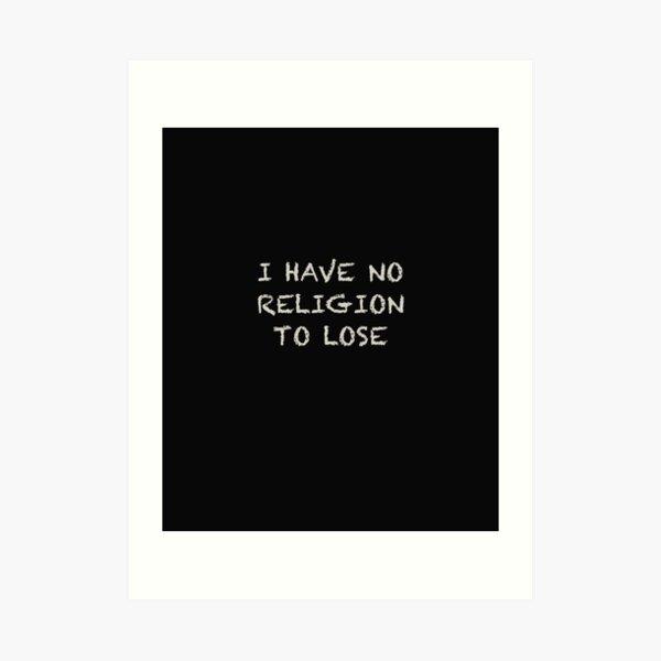 NO RELIGION TO LOSE Art Print