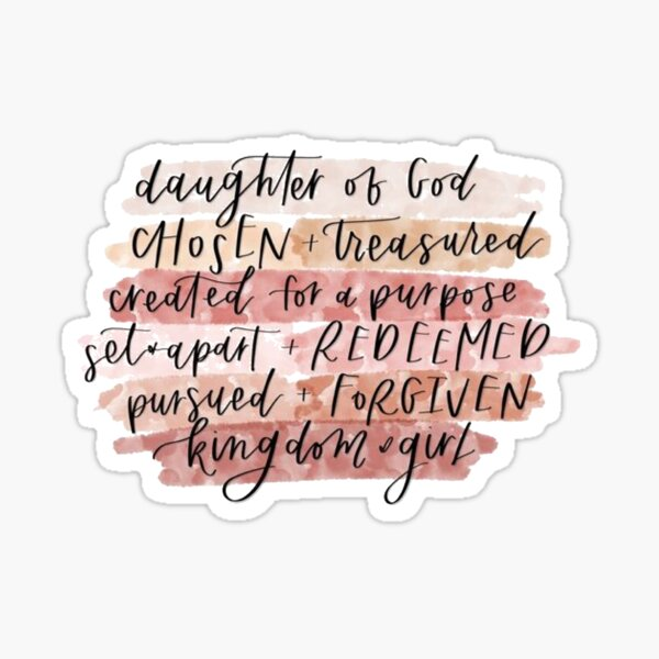Daughter of God, Chosen, Treasured, Created for a purpose, set apart, redeemed, pursued, forgiven, kingdom girl Sticker