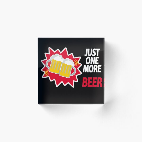 Just one more BEER Acrylic Block