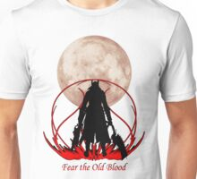 Fear the Old Blood Unisex T-Shirt