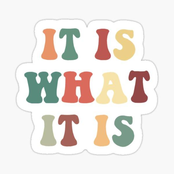 It is what it is sticker  Sticker