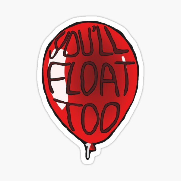 You'll Float Too Balloon IT Sticker