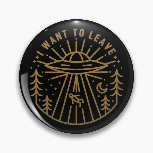 I Want To Leave Pin