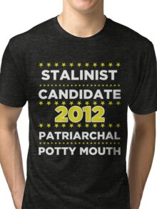Stalinist Candidate - Patriarchal Potty-Mouth 2012 Tri-blend T-Shirt