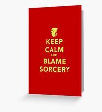 Keep Calm and Blame Sorcery Greeting Card