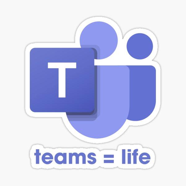 Microsoft Teams = Life Sticker