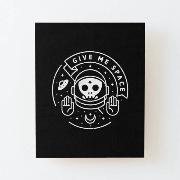 Give Me Space Wood Mounted Print